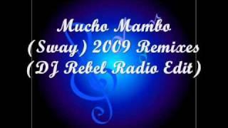 Mucho Mambo (Sway) 2009 Remixes (DJ Rebel Radio Edit)