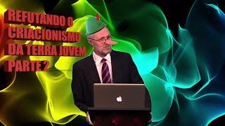 Refutando o Criacionismo da Terra Jovem parte 2/4