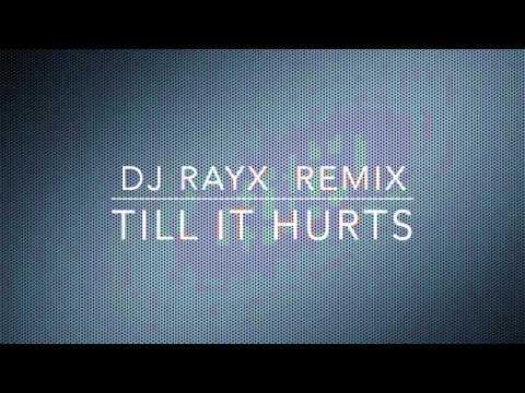 Till it Hurts - DJ RaYx Remix