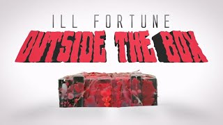 ILL Fortune - Outside The Box (OFFICIAL VIDEO)