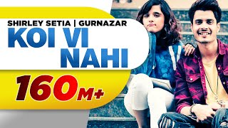 Koi Vi Nahi Full Shirley Setia Gurnazar Rajat Nagpal Latest Songs 2018 Speed Records