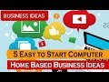 5 Easy to Start Computer Home Based Business Ideas
