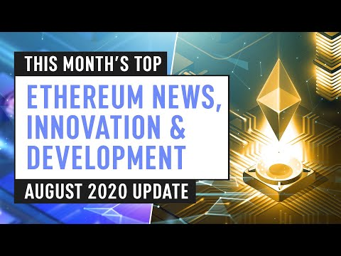 this-month's-top-ethereum-news,-innovation-&-development-–-august-2020