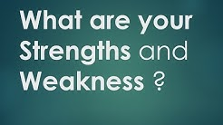 What are your Strengths and Weaknesses - answer clearly and confidently.