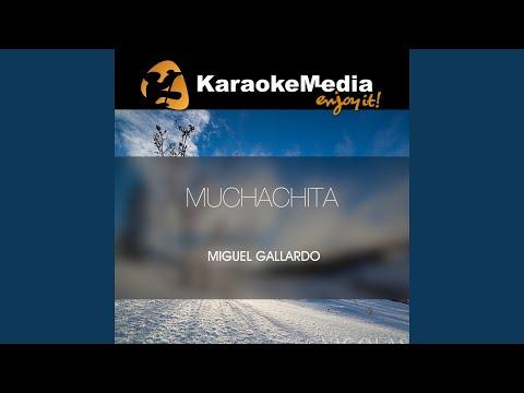 Muchachita (Karaoke Version) (In The Style Of Miguel Gallardo)
