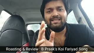B Praak's Koi Fariyad - Review and Roasting