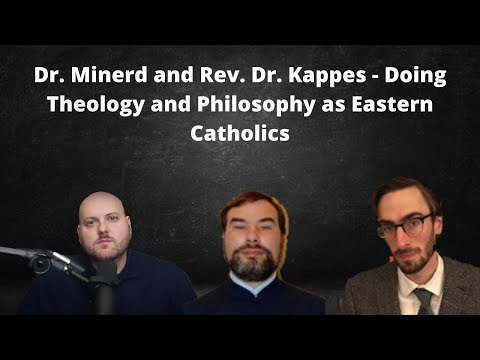 Dr. Minerd and Rev. Dr. Kappes - Doing Theology and Philosophy as Eastern Catholics