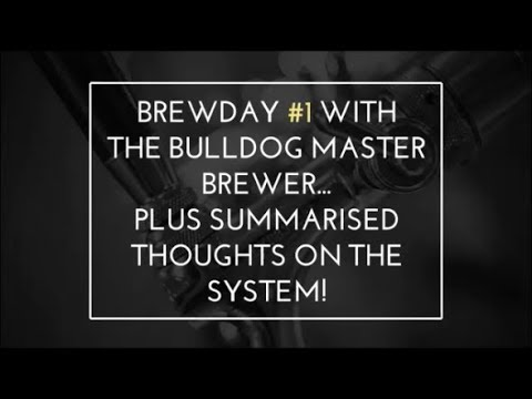 Brewday #1 with the ALL NEW Bulldog Master Brewer plus summarised thoughts on the system!!