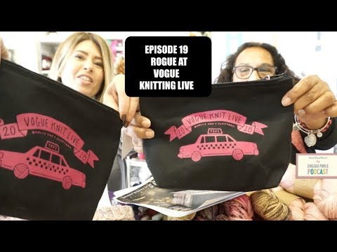 EPISODE 18 MIRIAM GOES ROGUE AT VOGUE KNITTING LIVE!!