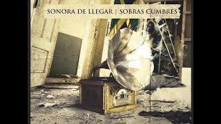 Sonora de llegar - Sobras Cumbres Full album 2014