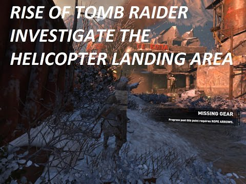 RISE OF TOMB RAIDER - INVESTIGATE THE HELICOPTER LANDING AREA || WALKTHROUGH 4