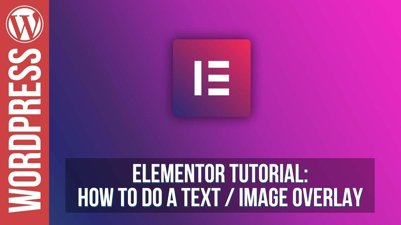 Elementor for WordPress – Text Overlay Tutorial