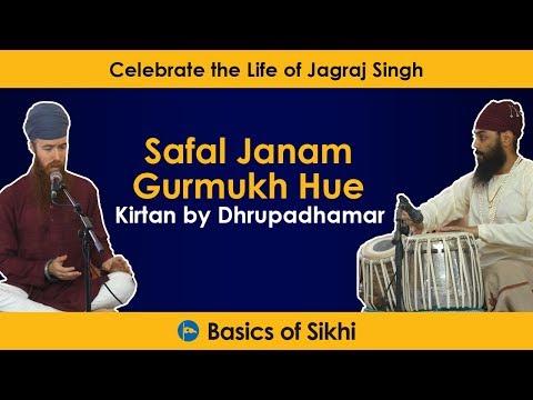 Safal Janam Gurmukh Hue - Kirtan by Dhrupadhamar (Celebrate the Life of Jagraj Singh)