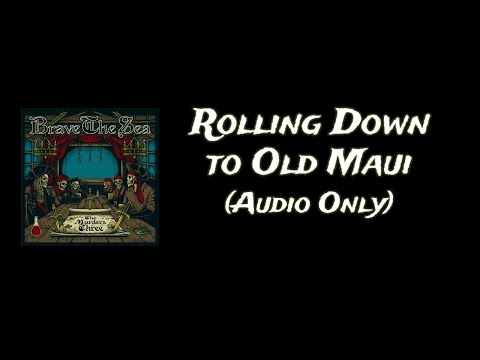 BRAVE THE SEA - Rolling Down To Old Maui