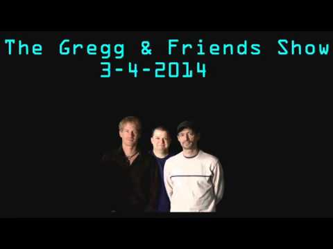 The Gregg & Friends Show 3-4-2014