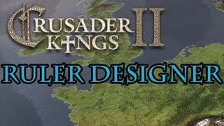 Crusader Kings 2 Ruler Designer Guide