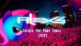 Alex S - Trixie The Pony Troll VIP