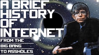 A BRIEF HISTORY OF INTERNET (From the Big Bang to Assholes)