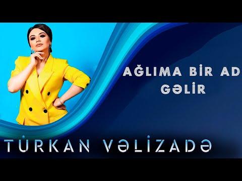 Turkan Velizade - Aglima Bir Ad Gelir