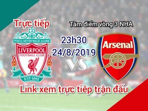 Trực tiếp nhận định Liverpool vs Arsenal 23h30 ngày 24/8/2019 | Tâm điểm vòng 3 ngoại hạng Anh