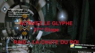 DESTINY - RAID ORYX - LA CHUTE DU ROI - TROISIEME PARTIE - ACTIVEZ LE GLYPHE