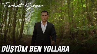 FERHAT GÖÇER feat Volga Tamöz - Düştüm Ben Yollara