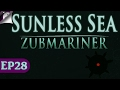 Let's Play Sunless Sea Zubmariner Episode 28 - We All Live In A Terror Zubmarine! - Gameplay Part 28