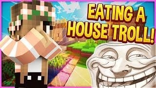 EATING A HOUSE TROLL! | Minecraft Trolling #82 (Minecraft Pranks)