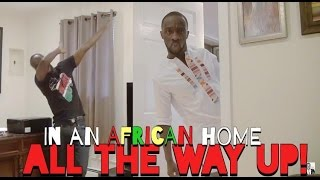 In An African Home: All The Way Up!