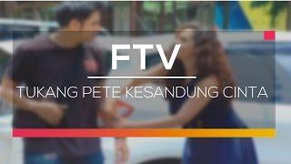 FTV SCTV - Tukang Pete Kesandung Cinta