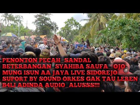 PENONTON PECAH_SANDAL BETERBANGAN_SYAHIBA SAUFA_OJO MUNG ISUN AA JAYA LIVE SIDOREJO SUPORT BY ADINDA