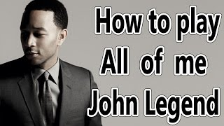 How to Play All of Me by John Legend on Piano
