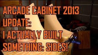 Arcade Cabinet Build 2013 - Part 7 - Sides!