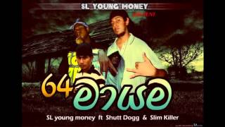 64 Maayama - SL YOUNG MONEY Ft Shutt Doggy , Slim Killer