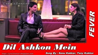 DIL ASHKON MEIN FULL LYRICAL VIDEO SONG : FEVER | Sonu Kakkar, Tony Kakkar