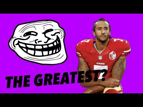 IS COLIN KAEPERNICK THE GREATEST TROLL OF ALL TIME?