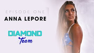 Anna Lepore | Episode 1 | Diamond Team