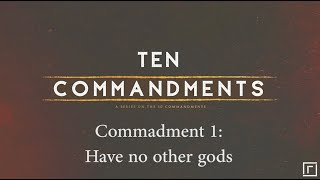 Commandment 1: Have no other gods