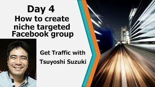 Day 4 How to create niche targeted Facebook group with Tsuyoshi Suzuki