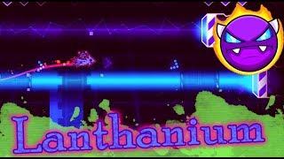 Geometry Dash ~ Lanthanium {Acid-Notation - ---Steel Terror---}