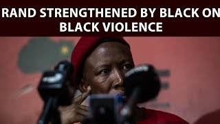 Speaking at a press conference in Braamfontein, EFF leader Julius Malema said the strengthening of the rand is a sign that the violence in South Africa is making those in power happy.