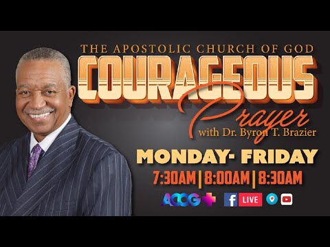 Courageous Prayer with Dr. Brazier @7:30am