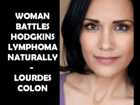 MUST SEE! Woman Battles Hodgkins Lymphoma Naturally - Interview with Lourdes Colon
