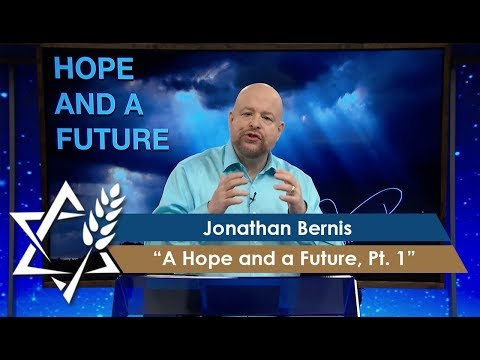 Jonathan Bernis | A Hope and A Future, Part 1