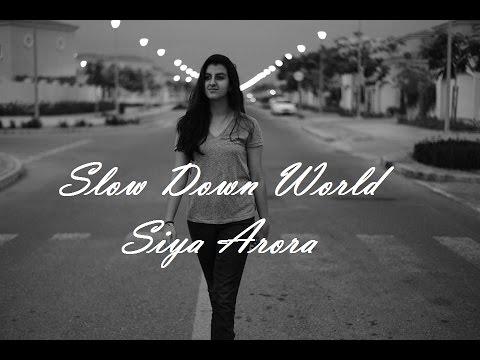 Slow Down World - Siya Arora