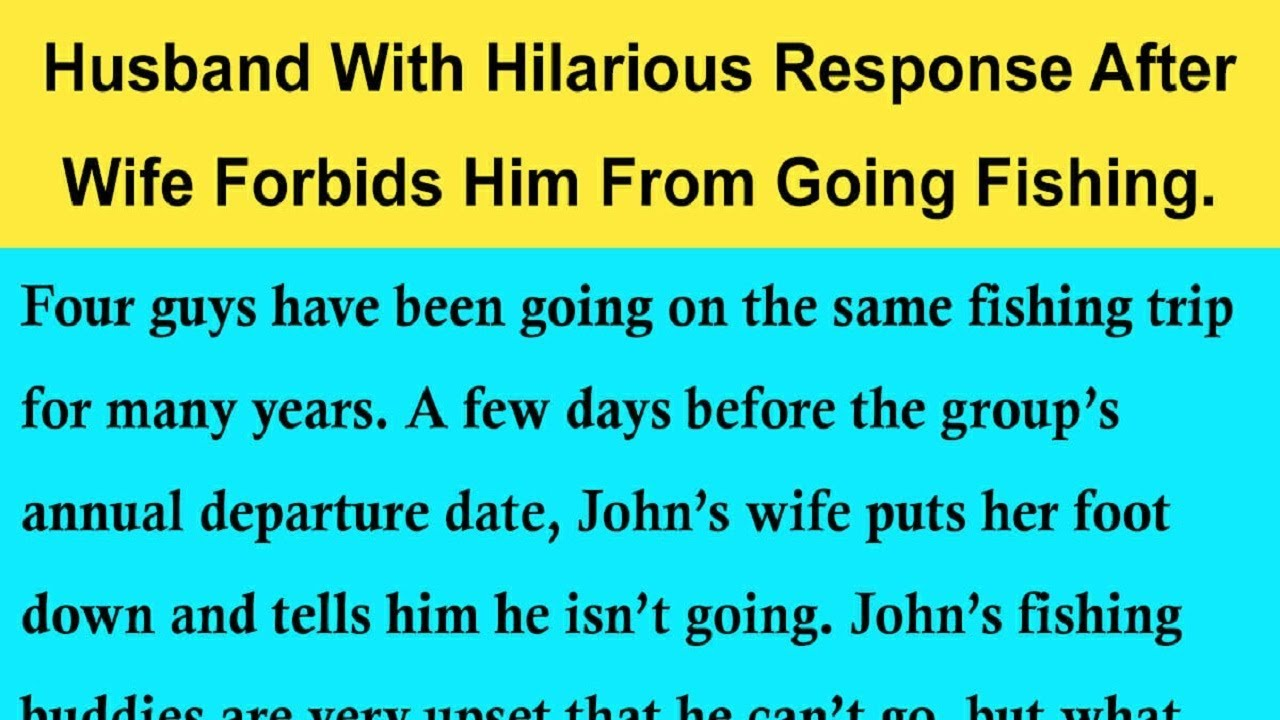 laugh-of-the-day-husband-has-hilarious-response-after-wife-forbids-him-from-going-fishing