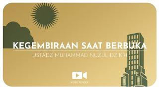 KEGEMBIRAAN SAAT BERBUKA (1 menitan!) - Ustadz Muhammad Nuzul Dzikri, Lc