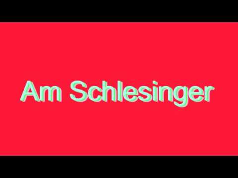 How to Pronounce Am Schlesinger