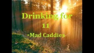drinking for 11-mad caddies(with lyrics)