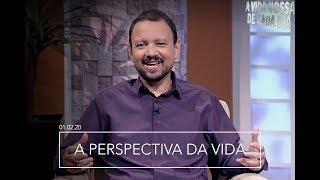 A Perspectiva da Vida / A Vida Nossa de Cada Dia - 01/02/20